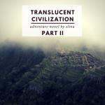 ADVENTURE NOVEL: TRANSLUCENT CIVILIZATION (PART 2)