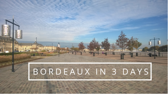 What to do in Bordeaux in 3 days?